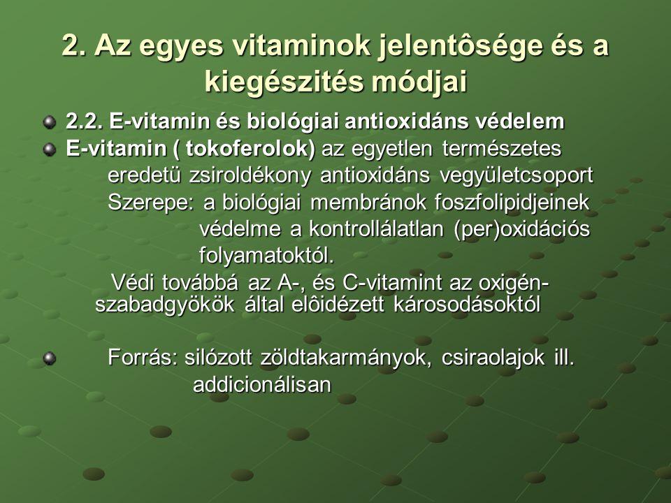 2. Az egyes vitaminok jelentôsége és a kiegészités módjai 2.2. E-vitamin és biológiai antioxidáns védelem E-vitamin ( tokoferolok) az egyetlen termész