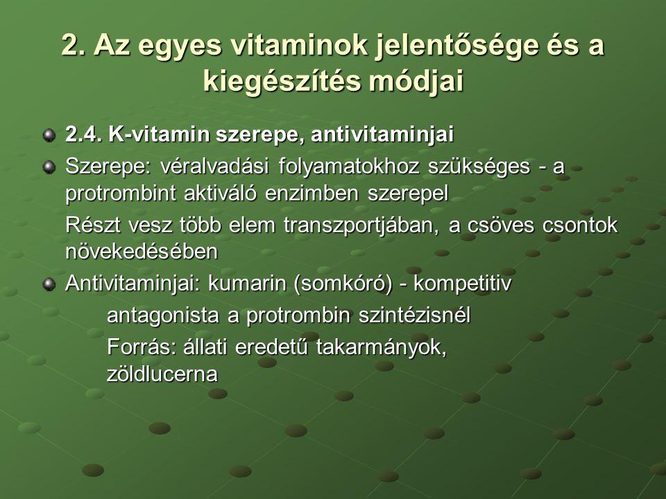 2. Az egyes vitaminok jelentősége és a kiegészítés módjai 2.4. K-vitamin szerepe, antivitaminjai Szerepe: véralvadási folyamatokhoz szükséges - a prot