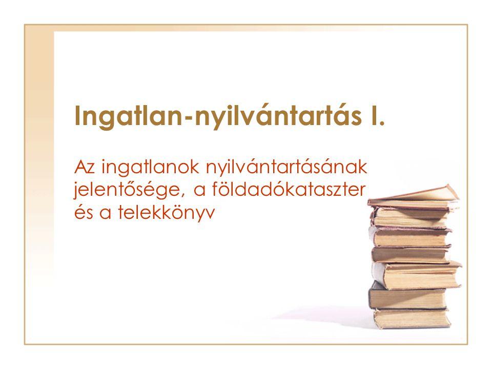 Az ingatlan-nyilvántartás részei Tulajdoni lap tartalma: –ingatlan adatai, –ingatlanhoz kapcsolódó jogok, jogilag jelentős tények, jogosultak és adataik.