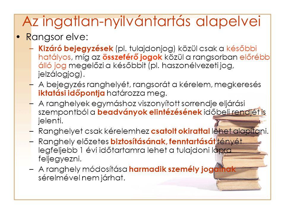 Az ingatlan-nyilvántartás alapelvei Rangsor elve: – Kizáró bejegyzések (pl.