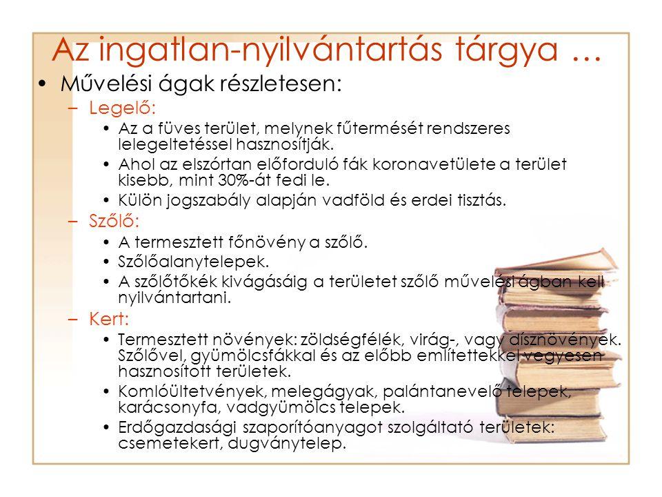 Az ingatlan-nyilvántartás tárgya … Művelési ágak részletesen: –Legelő: Az a füves terület, melynek fűtermését rendszeres lelegeltetéssel hasznosítják.