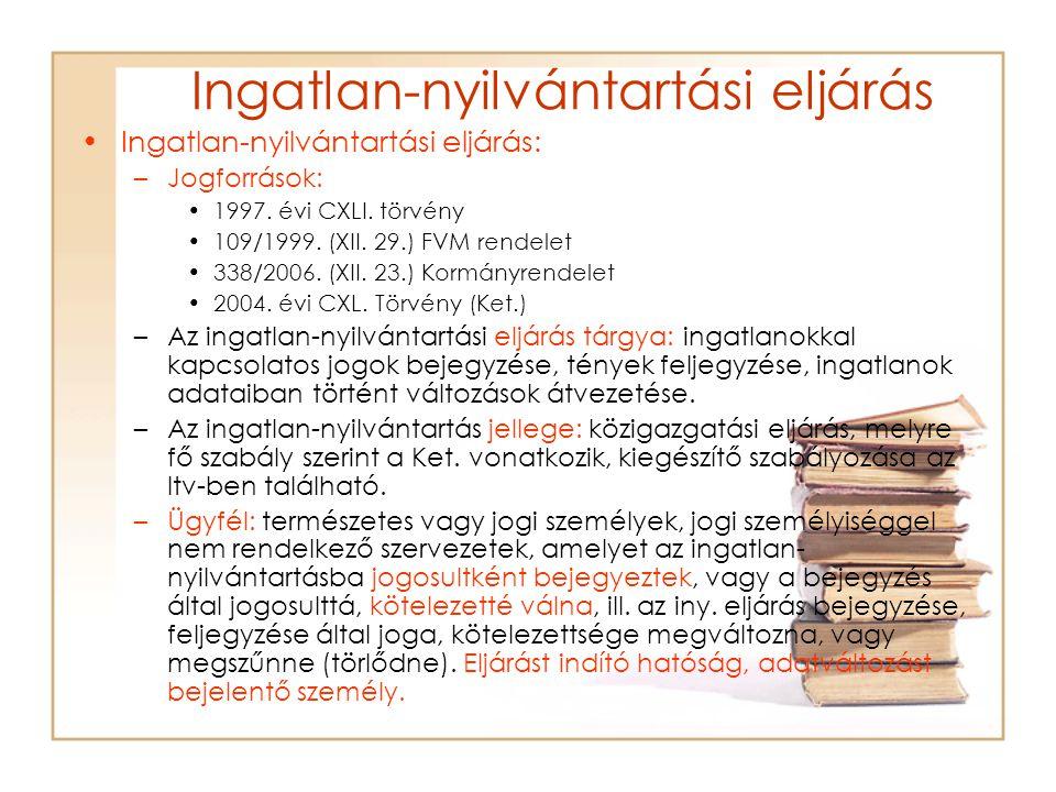 Ingatlan-nyilvántartási eljárás Ingatlan-nyilvántartási eljárás: –Jogforrások: 1997.