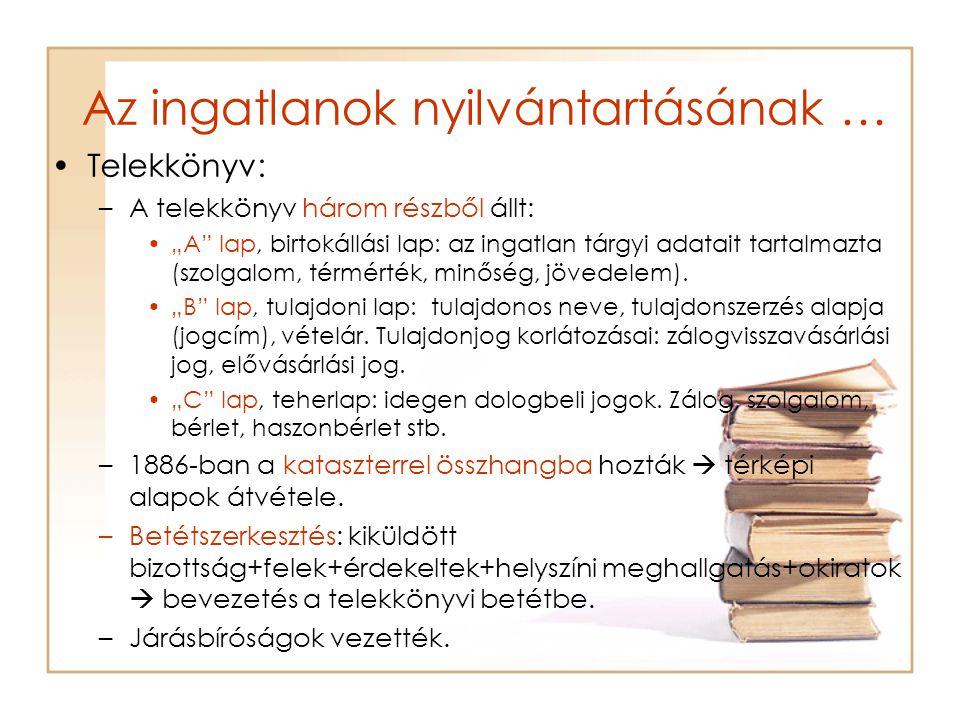 """Az ingatlanok nyilvántartásának … Telekkönyv: –A telekkönyv három részből állt: """"A lap, birtokállási lap: az ingatlan tárgyi adatait tartalmazta (szolgalom, térmérték, minőség, jövedelem)."""