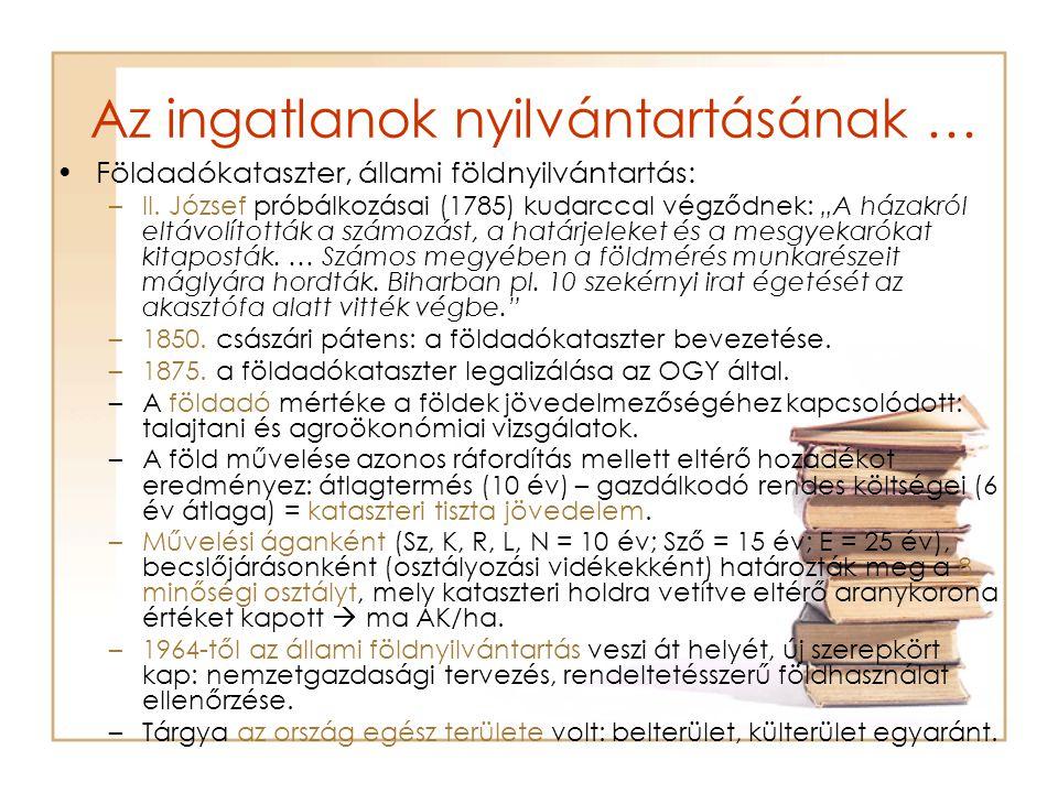 Az ingatlanok nyilvántartásának … Földadókataszter, állami földnyilvántartás: –II.