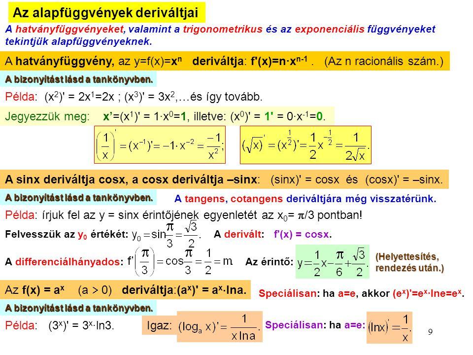 9 Az alapfüggvények deriváltjai A hatványfüggvényeket, valamint a trigonometrikus és az exponenciális függvényeket tekintjük alapfüggvényeknek. A hatv