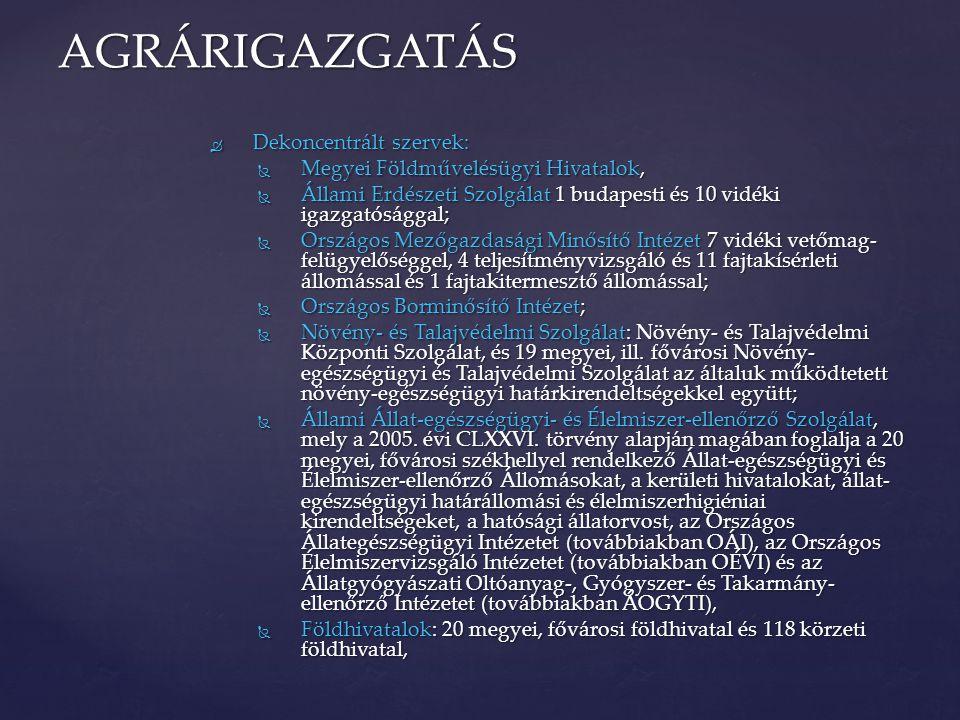  Dekoncentrált szervek:  Megyei Földművelésügyi Hivatalok,  Állami Erdészeti Szolgálat 1 budapesti és 10 vidéki igazgatósággal;  Országos Mezőgazd