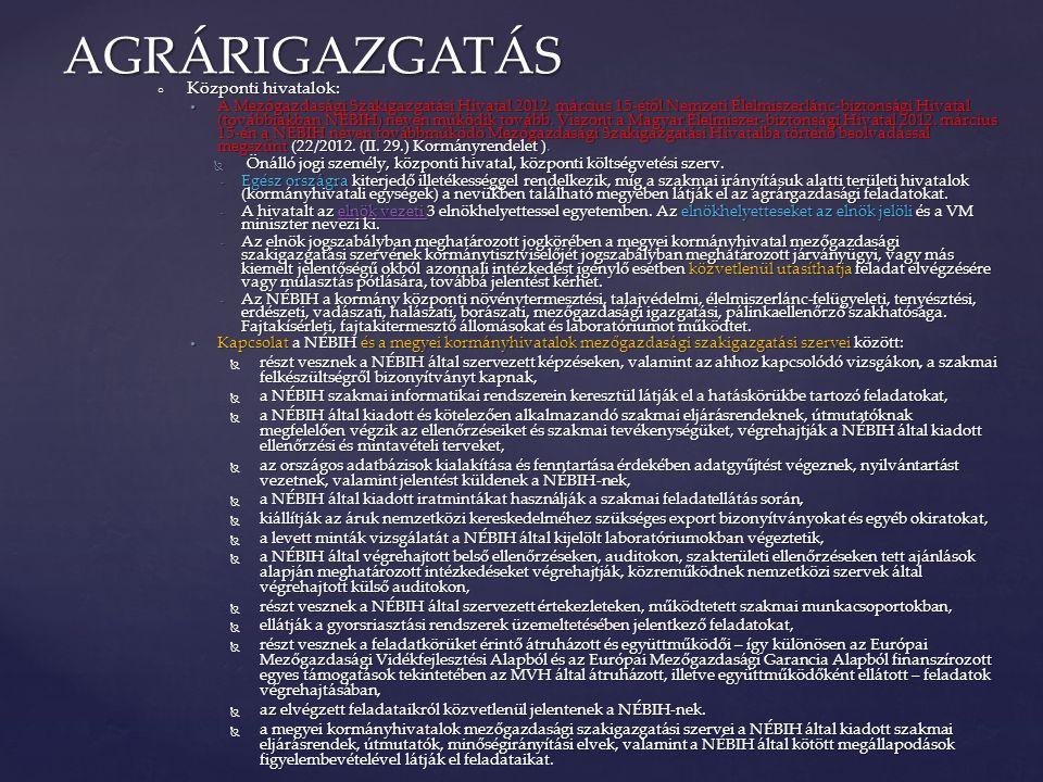 ○ Központi hivatalok: A Mezőgazdasági Szakigazgatási Hivatal 2012. március 15-étől Nemzeti Élelmiszerlánc-biztonsági Hivatal (továbbiakban NÉBIH) néve