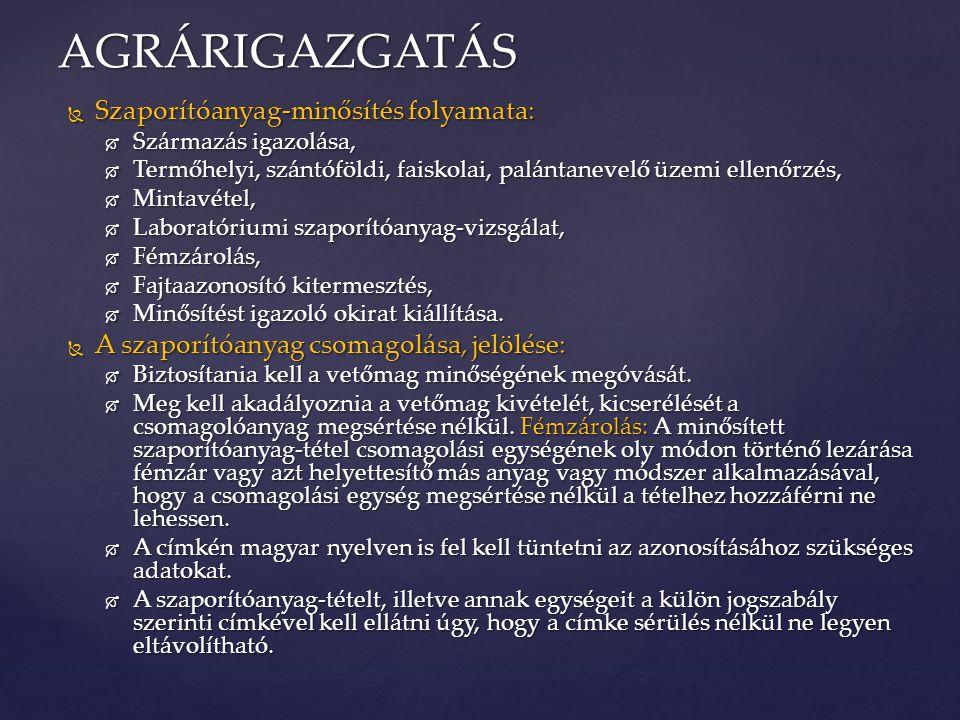  Szaporítóanyag-minősítés folyamata:  Származás igazolása,  Termőhelyi, szántóföldi, faiskolai, palántanevelő üzemi ellenőrzés,  Mintavétel,  Lab