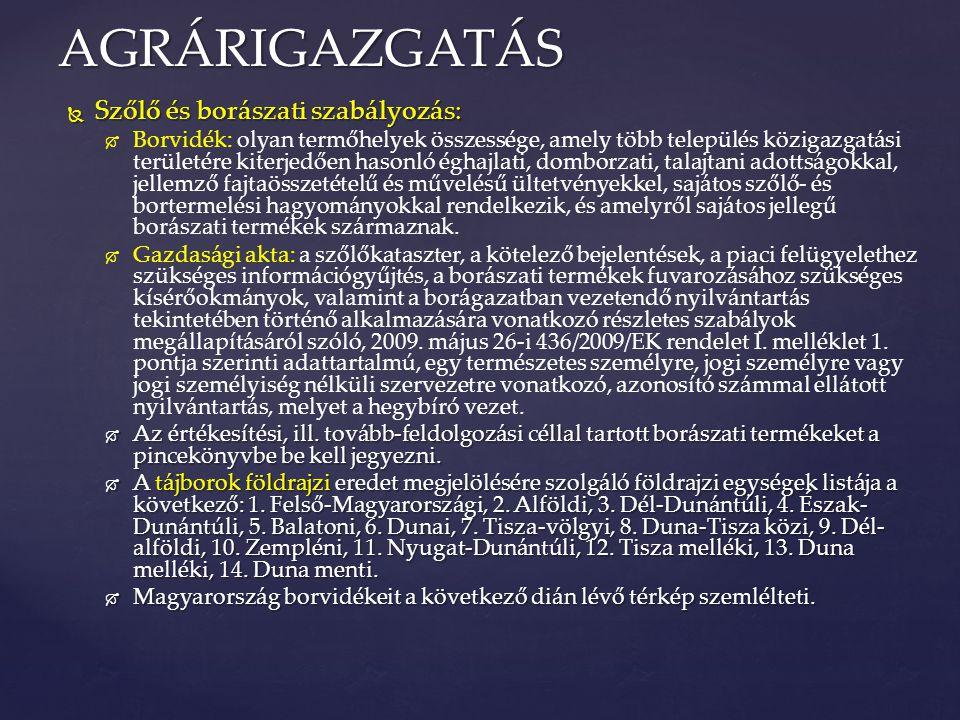  Szőlő és borászati szabályozás:   Borvidék: olyan termőhelyek összessége, amely több település közigazgatási területére kiterjedően hasonló éghajl