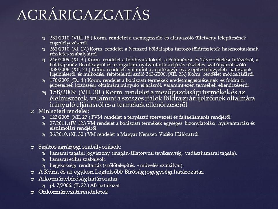  231/2010. (VIII. 18.) Korm. rendelet a csemegeszőlő és alanyszőlő ültetvény telepítésének engedélyezéséről  262/2010. (XI. 17.) Korm. rendelet a Ne