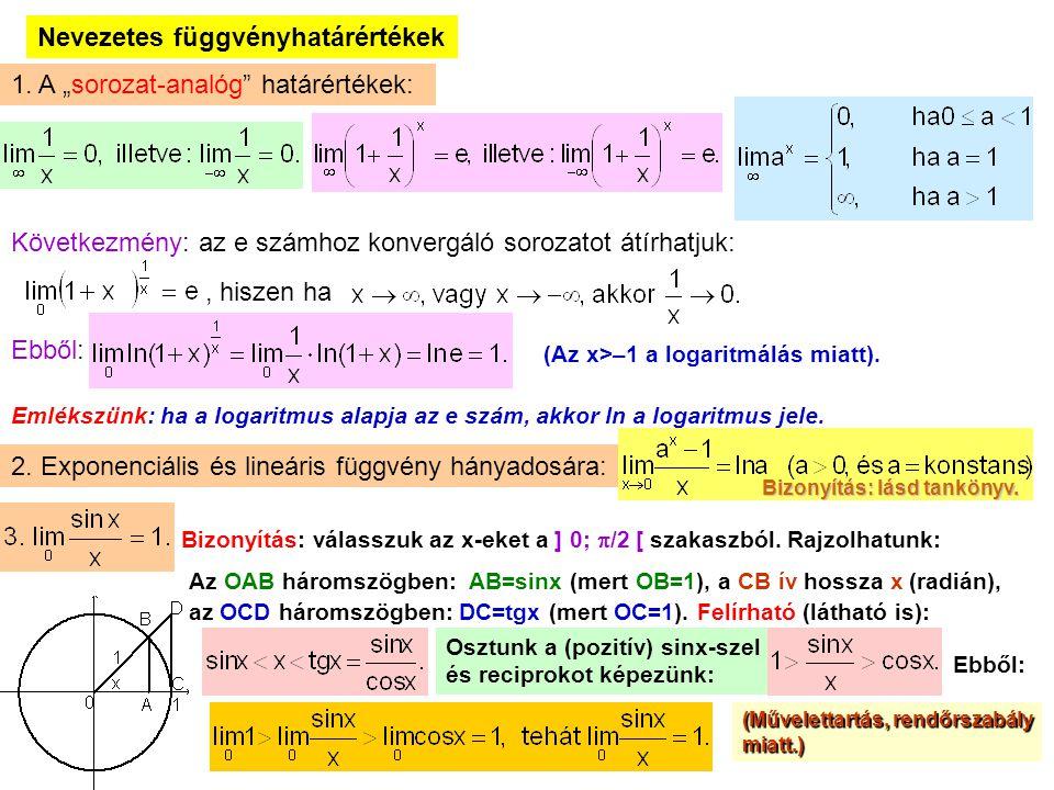 """11 Nevezetes függvényhatárértékek 1. A """"sorozat-analóg"""" határértékek: Következmény: az e számhoz konvergáló sorozatot átírhatjuk:, hiszen ha Ebből: (A"""