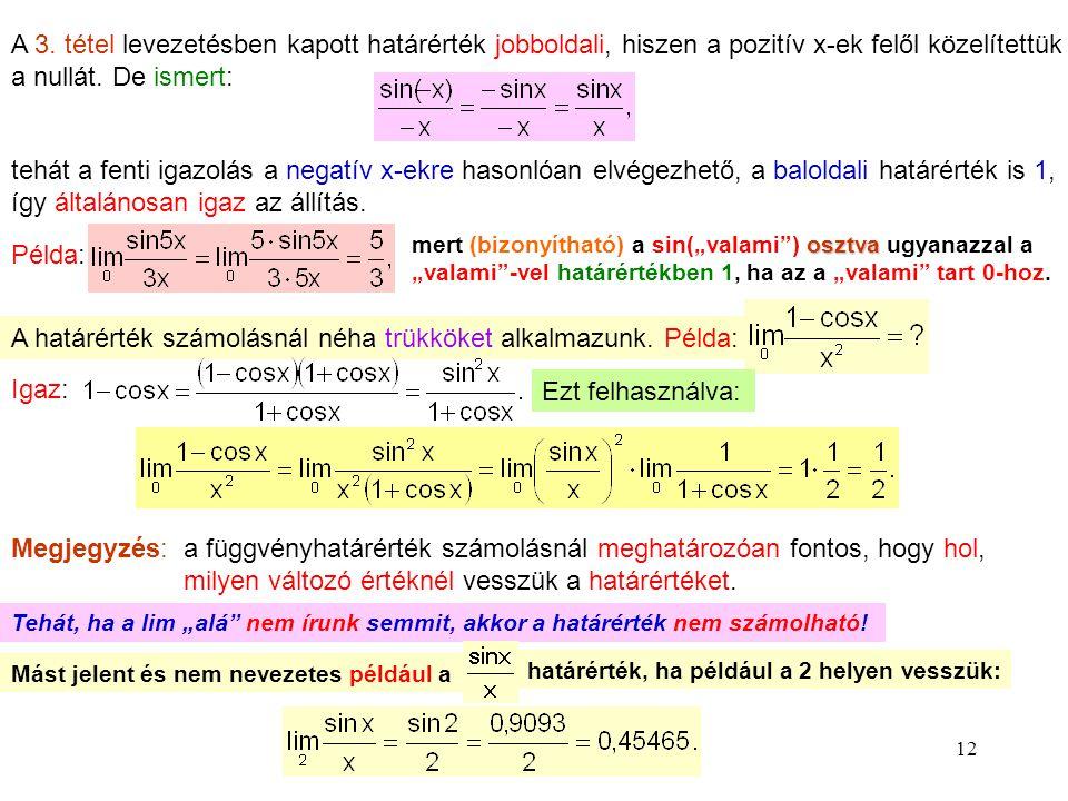 12 A 3. tétel levezetésben kapott határérték jobboldali, hiszen a pozitív x-ek felől közelítettük a nullát. De ismert: tehát a fenti igazolás a negatí