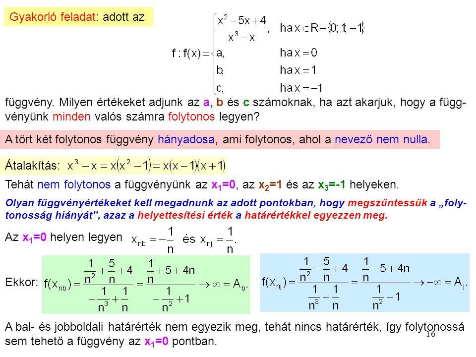 16 Gyakorló feladat: adott az függvény. Milyen értékeket adjunk az a, b és c számoknak, ha azt akarjuk, hogy a függ- vényünk minden valós számra folyt