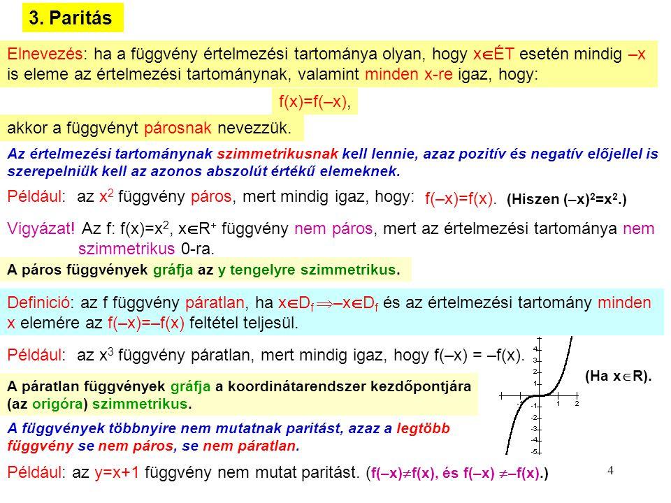 4 3. Paritás Elnevezés: ha a függvény értelmezési tartománya olyan, hogy x  ÉT esetén mindig –x is eleme az értelmezési tartománynak, valamint minden