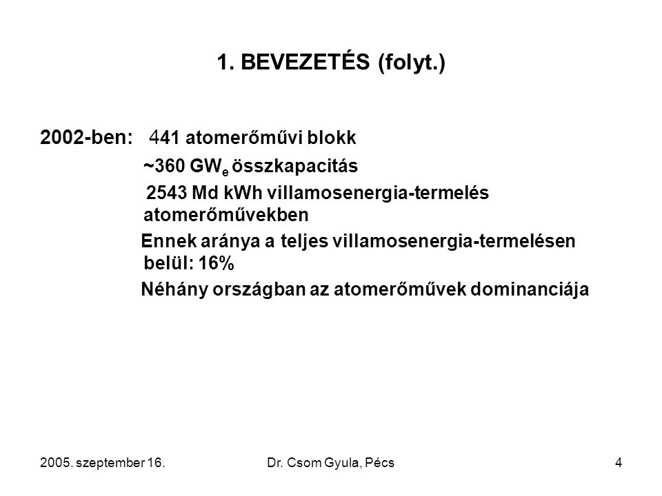 2005. szeptember 16.Dr. Csom Gyula, Pécs4 1. BEVEZETÉS (folyt.) 2002-ben: 4 41 atomerőművi blokk ~360 GW e összkapacitás 2543 Md kWh villamosenergia-t