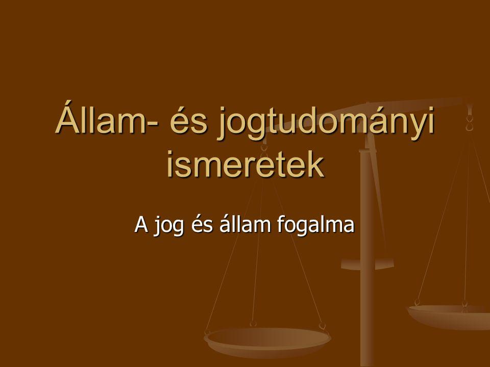 Állam- és jogtudományi ismeretek A jog és állam fogalma