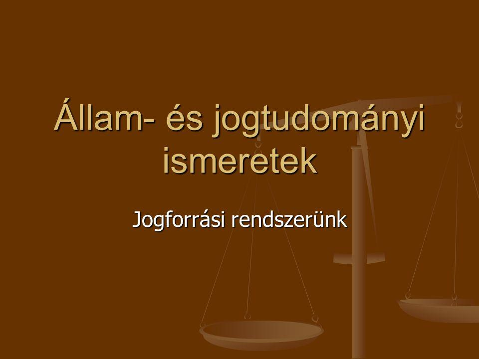 Állam- és jogtudományi ismeretek Jogforrási rendszerünk