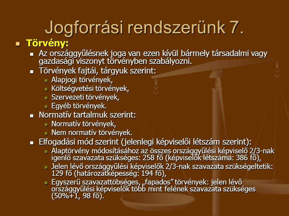 Jogforrási rendszerünk 7. Törvény: Törvény: Az országgyűlésnek joga van ezen kívül bármely társadalmi vagy gazdasági viszonyt törvényben szabályozni.