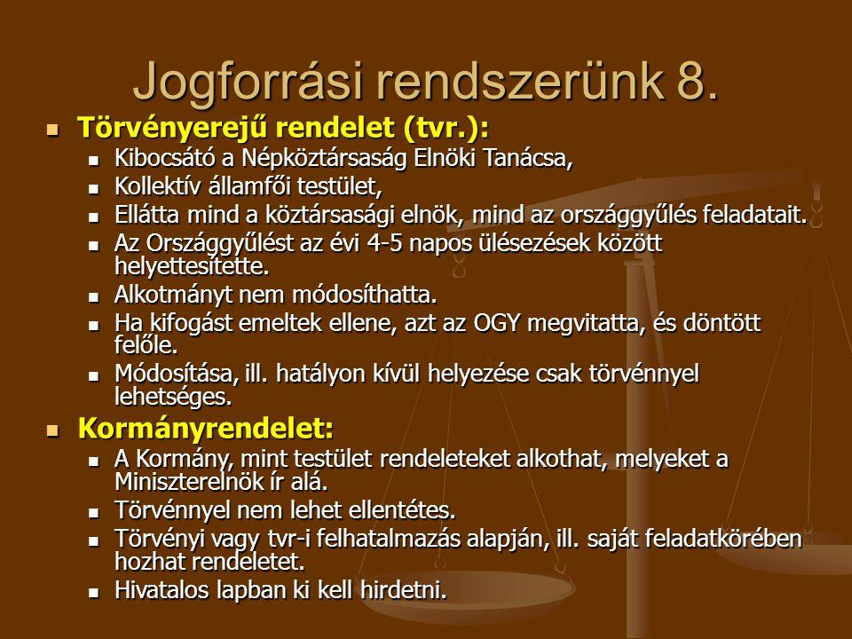 Jogforrási rendszerünk 8. Törvényerejű rendelet (tvr.): Törvényerejű rendelet (tvr.): Kibocsátó a Népköztársaság Elnöki Tanácsa, Kibocsátó a Népköztár