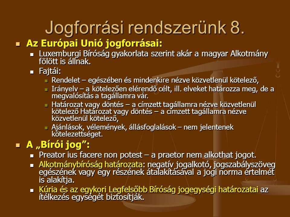 Jogforrási rendszerünk 8. Az Európai Unió jogforrásai: Az Európai Unió jogforrásai: Luxemburgi Bíróság gyakorlata szerint akár a magyar Alkotmány fölö