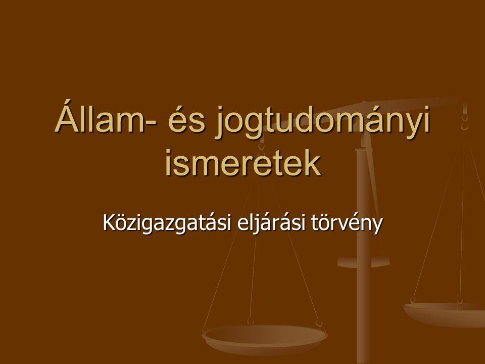 Állam- és jogtudományi ismeretek Közigazgatási eljárási törvény