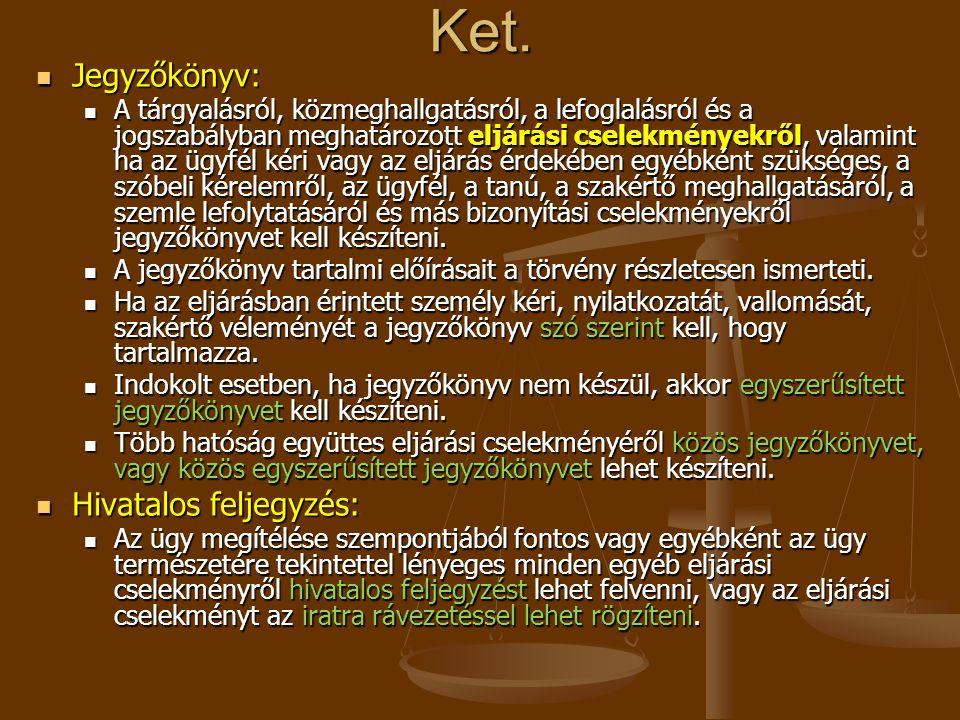 Ket. Jegyzőkönyv: Jegyzőkönyv: A tárgyalásról, közmeghallgatásról, a lefoglalásról és a jogszabályban meghatározott eljárási cselekményekről, valamint