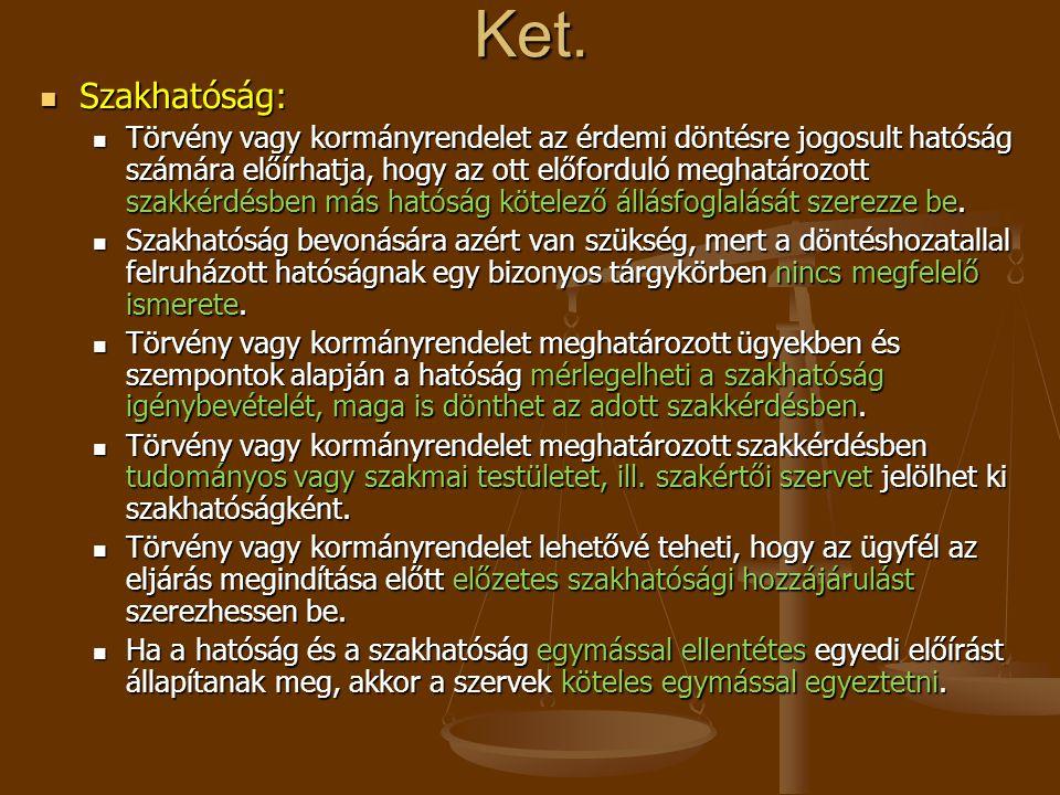 Ket. Szakhatóság: Szakhatóság: Törvény vagy kormányrendelet az érdemi döntésre jogosult hatóság számára előírhatja, hogy az ott előforduló meghatározo