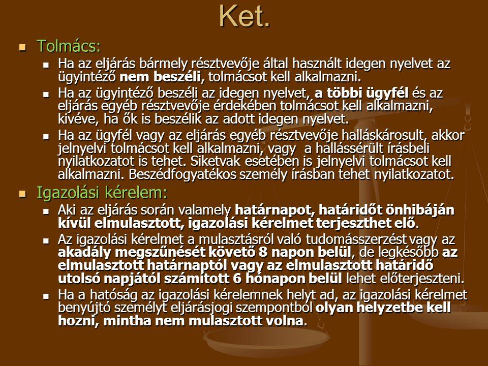 Ket. Tolmács: Tolmács: Ha az eljárás bármely résztvevője által használt idegen nyelvet az ügyintéző nem beszéli, tolmácsot kell alkalmazni. Ha az eljá