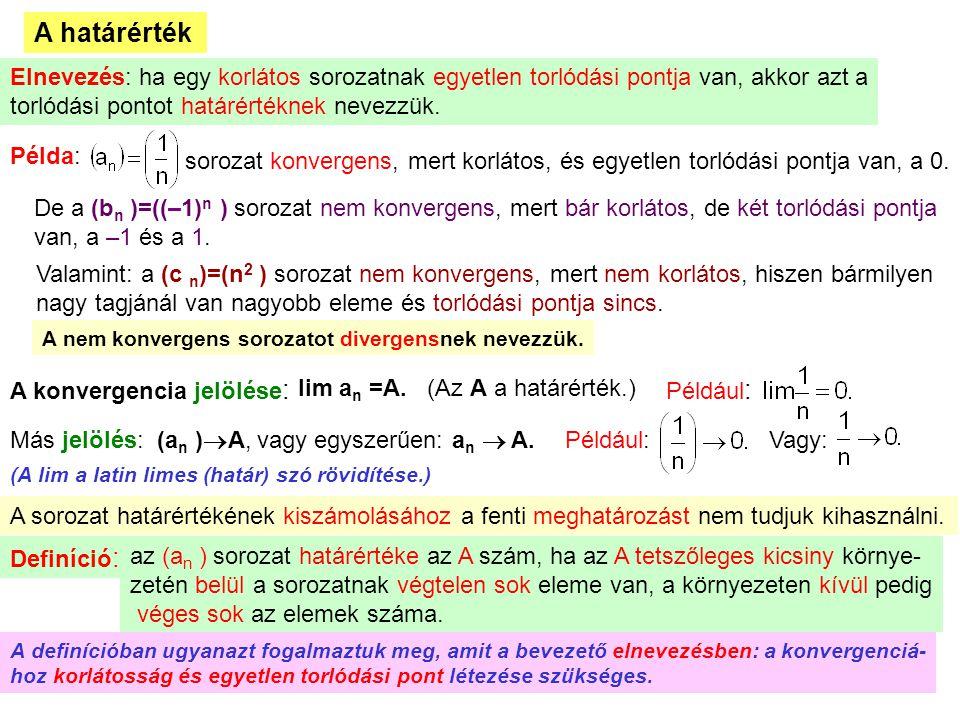 10 A határérték Elnevezés: ha egy korlátos sorozatnak egyetlen torlódási pontja van, akkor azt a torlódási pontot határértéknek nevezzük. Példa: soroz