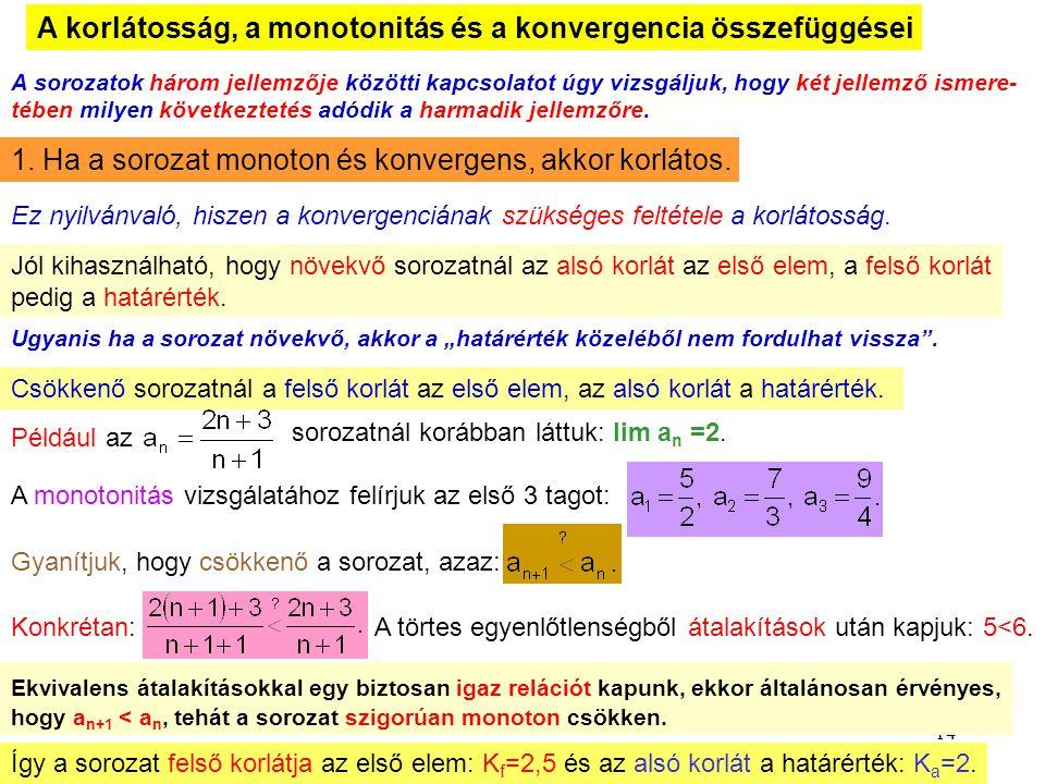 14 A korlátosság, a monotonitás és a konvergencia összefüggései A sorozatok három jellemzője közötti kapcsolatot úgy vizsgáljuk, hogy két jellemző ism