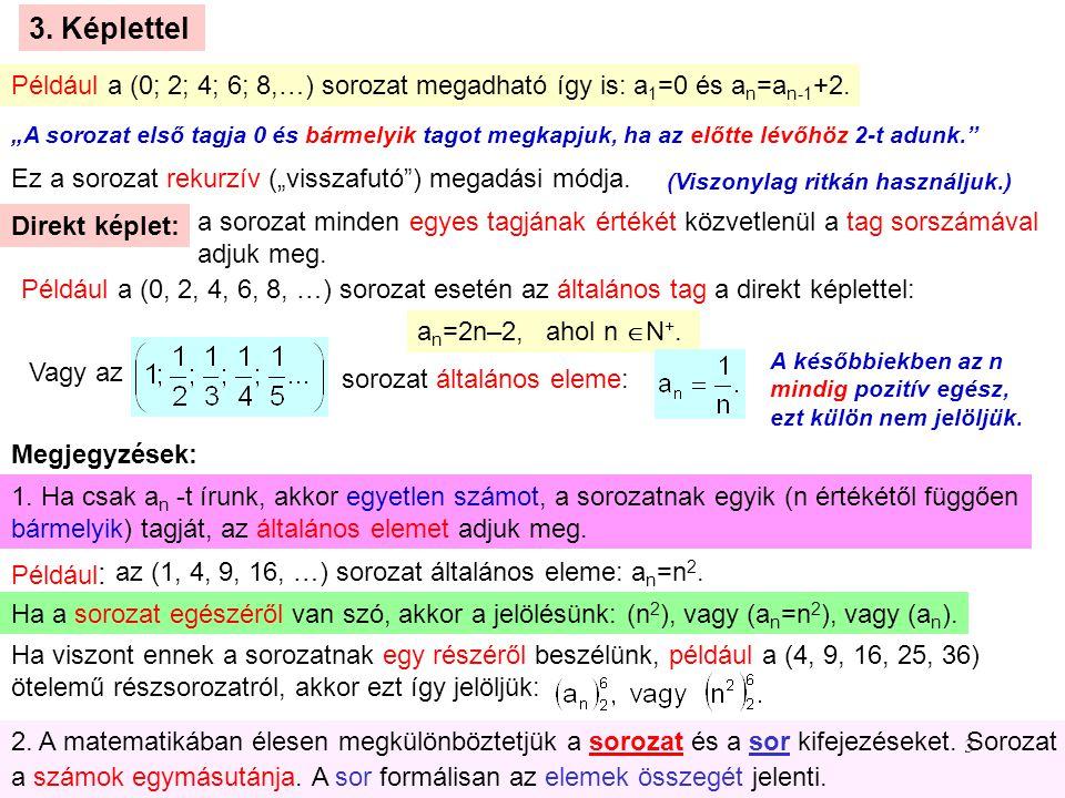 """3 3. Képlettel Például a (0; 2; 4; 6; 8,…) sorozat megadható így is: a 1 =0 és a n =a n-1 +2. """"A sorozat első tagja 0 és bármelyik tagot megkapjuk, ha"""