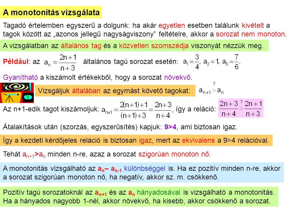 """6 A monotonitás vizsgálata Tagadó értelemben egyszerű a dolgunk: ha akár egyetlen esetben találunk kivételt a tagok között az """"azonos jellegű nagyságviszony feltételre, akkor a sorozat nem monoton."""