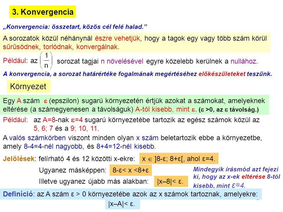 """8 3. Konvergencia """"Konvergencia: összetart, közös cél felé halad."""" A sorozatok közül néhánynál észre vehetjük, hogy a tagok egy vagy több szám körül s"""
