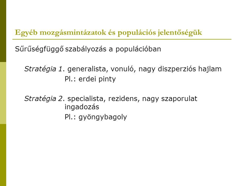 Egyéb mozgásmintázatok és populációs jelentőségük Sűrűségfüggő szabályozás a populációban Stratégia 1. generalista, vonuló, nagy diszperziós hajlam Pl