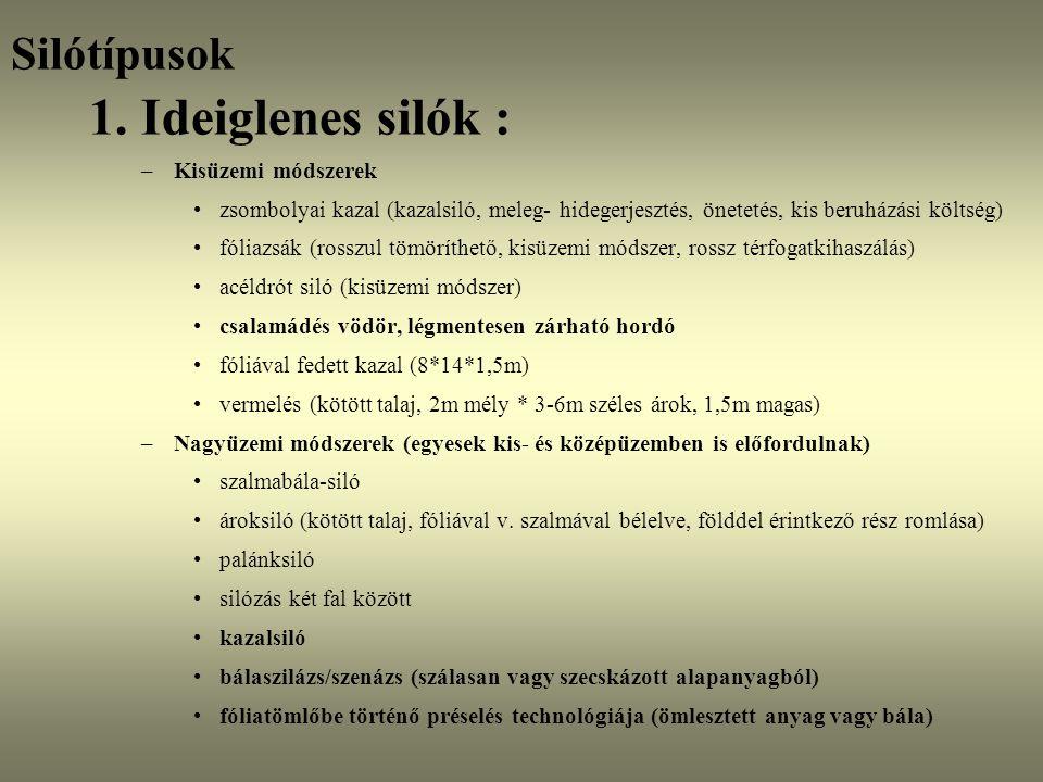 Silótípusok 1. Ideiglenes silók : –Kisüzemi módszerek zsombolyai kazal (kazalsiló, meleg- hidegerjesztés, önetetés, kis beruházási költség) fóliazsák
