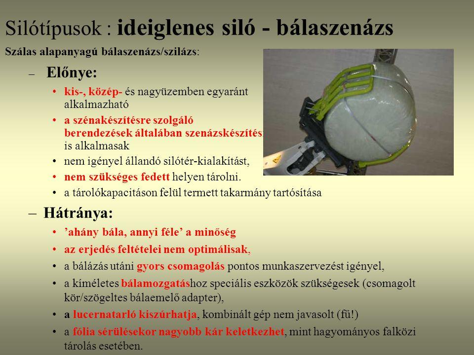 Silótípusok : ideiglenes siló - bálaszenázs Szálas alapanyagú bálaszenázs/szilázs: – Előnye: kis-, közép- és nagyüzemben egyaránt alkalmazható a széna