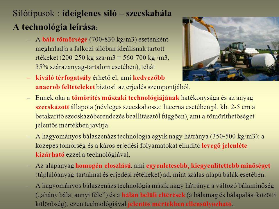 Silótípusok : ideiglenes siló – szecskabála A technológia leírása : –A bála tömörsége (700-830 kg/m3) esetenként meghaladja a falközi silóban ideálisn