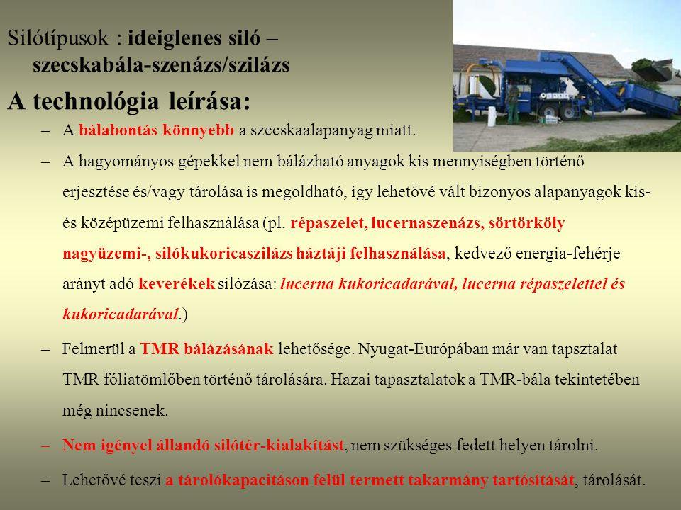 Silótípusok : ideiglenes siló – szecskabála-szenázs/szilázs A technológia leírása: –A bálabontás könnyebb a szecskaalapanyag miatt. –A hagyományos gép