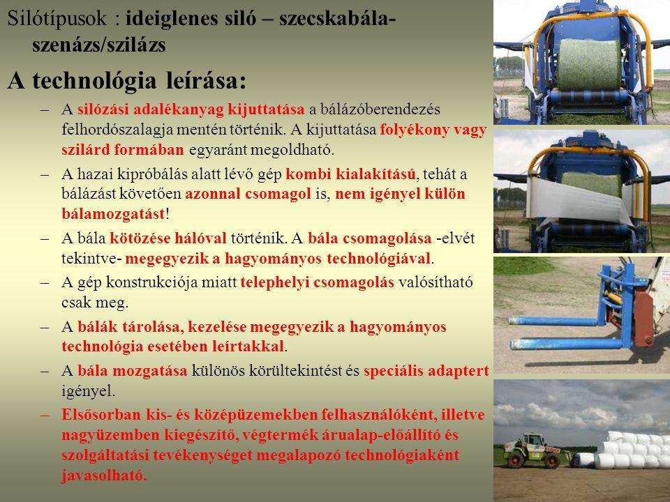 Silótípusok : ideiglenes siló – szecskabála- szenázs/szilázs A technológia leírása: –A silózási adalékanyag kijuttatása a bálázóberendezés felhordósza