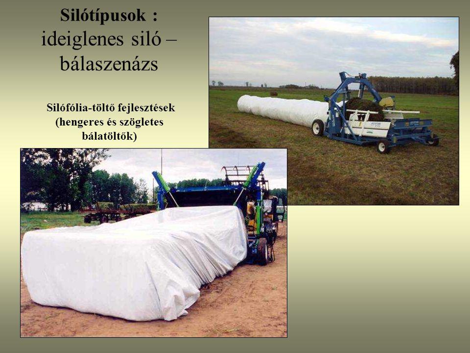 Silótípusok : ideiglenes siló – bálaszenázs Silófólia-töltő fejlesztések (hengeres és szögletes bálatöltők)