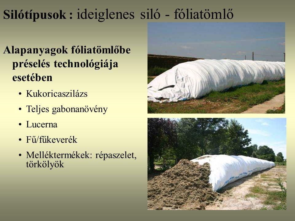 Silótípusok : ideiglenes siló - fóliatömlő Alapanyagok fóliatömlőbe préselés technológiája esetében Kukoricaszilázs Teljes gabonanövény Lucerna Fű/fűk