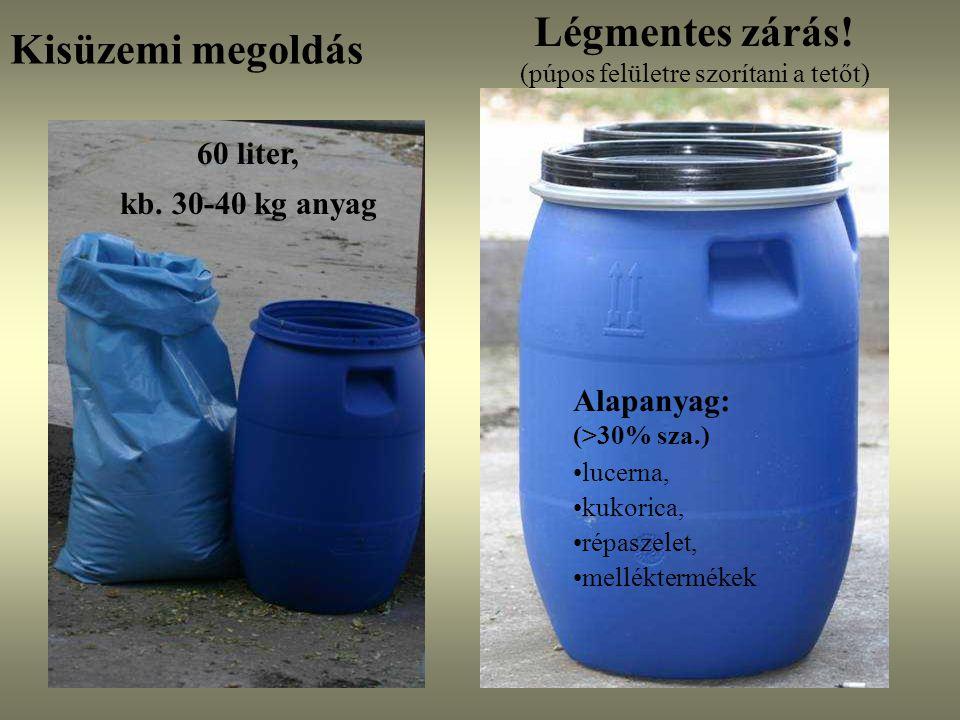 Kisüzemi megoldás 60 liter, kb. 30-40 kg anyag Alapanyag: (>30% sza.) lucerna, kukorica, répaszelet, melléktermékek Légmentes zárás! (púpos felületre