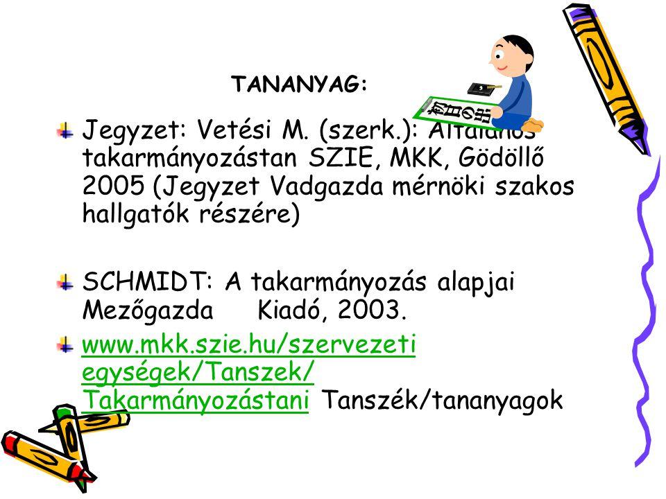 TANANYAG: Jegyzet: Vetési M. (szerk.): Általános takarmányozástan SZIE, MKK, Gödöllő 2005 (Jegyzet Vadgazda mérnöki szakos hallgatók részére) SCHMIDT: