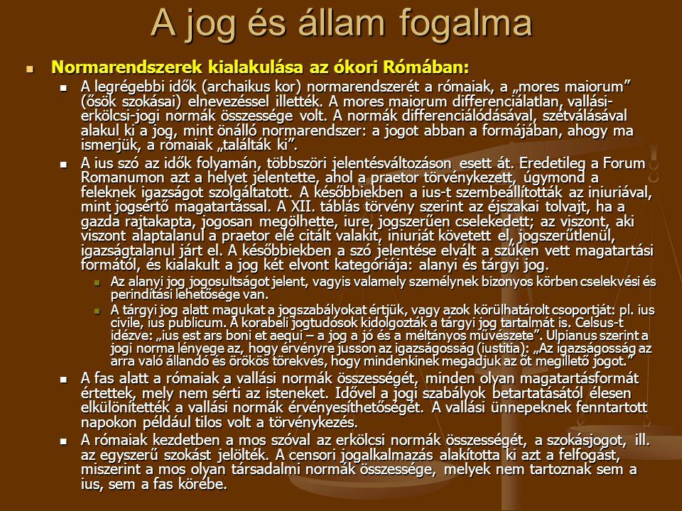"""A jog és állam fogalma Normarendszerek kialakulása az ókori Rómában: Normarendszerek kialakulása az ókori Rómában: A legrégebbi idők (archaikus kor) normarendszerét a rómaiak, a """"mores maiorum (ősök szokásai) elnevezéssel illették."""
