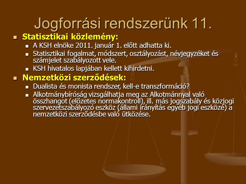 Jogforrási rendszerünk 11. Statisztikai közlemény: Statisztikai közlemény: A KSH elnöke 2011. január 1. előtt adhatta ki. A KSH elnöke 2011. január 1.