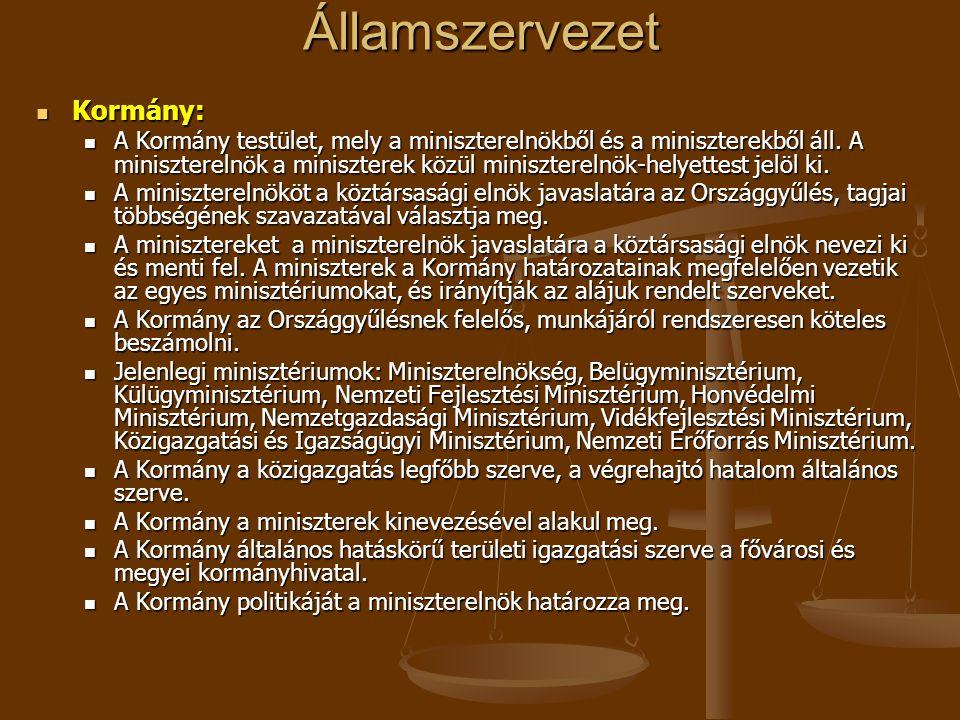 Államszervezet Kormány: Kormány: A Kormány testület, mely a miniszterelnökből és a miniszterekből áll. A miniszterelnök a miniszterek közül minisztere