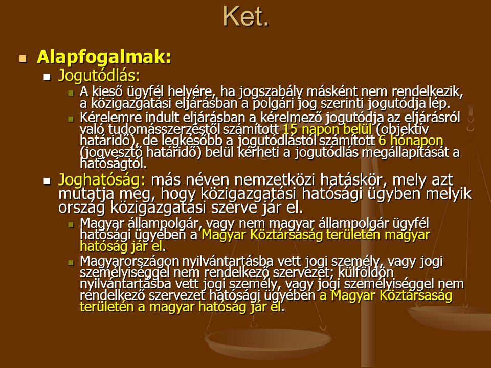 Ket. Alapfogalmak: Alapfogalmak: Jogutódlás: Jogutódlás: A kieső ügyfél helyére, ha jogszabály másként nem rendelkezik, a közigazgatási eljárásban a p