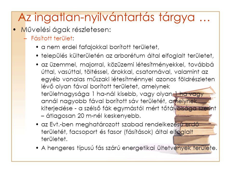 Az ingatlan-nyilvántartás tárgya … Művelési ágak részletesen: –Fásított terület: a nem erdei fafajokkal borított területet, település külterületén az