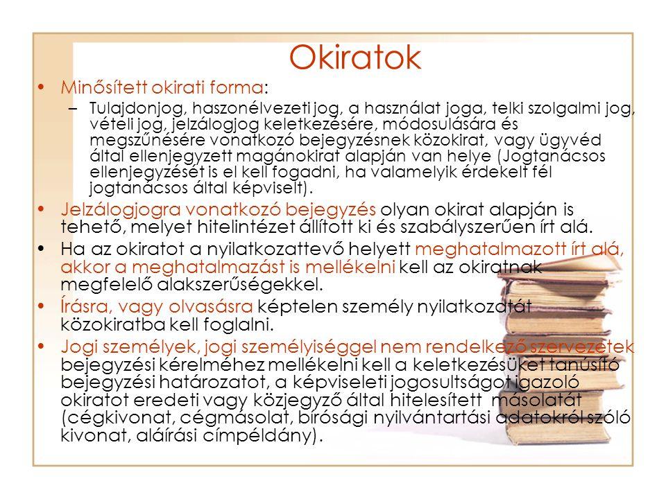 Okiratok Minősített okirati forma: –Tulajdonjog, haszonélvezeti jog, a használat joga, telki szolgalmi jog, vételi jog, jelzálogjog keletkezésére, mód