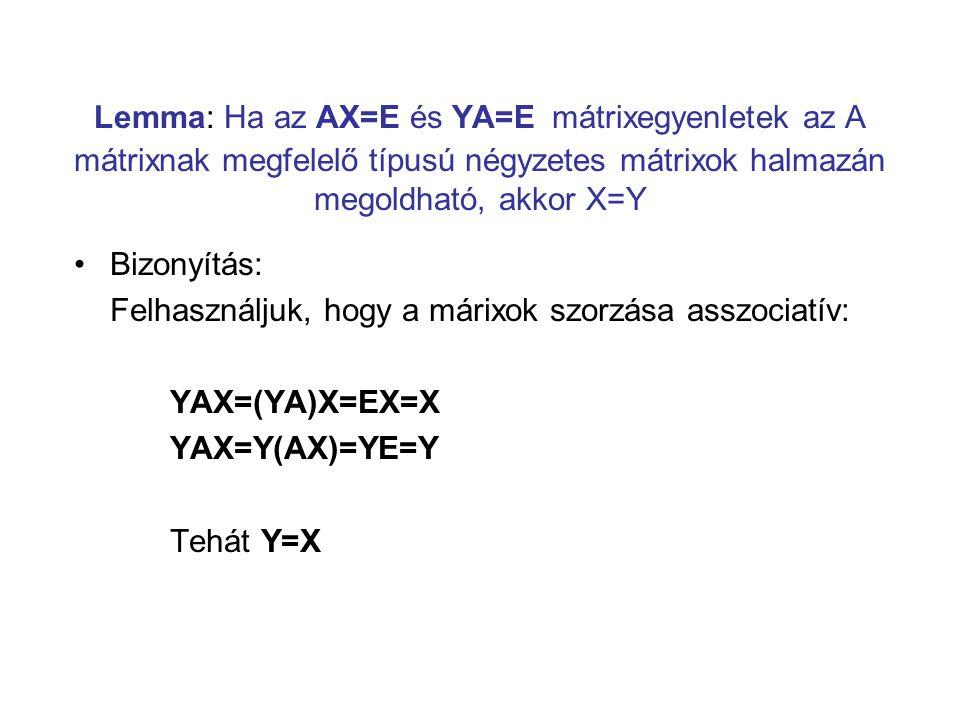 Lemma: Ha az AX=E és YA=E mátrixegyenletek az A mátrixnak megfelelő típusú négyzetes mátrixok halmazán megoldható, akkor X=Y Bizonyítás: Felhasználjuk
